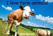 I Love Farm Animals!