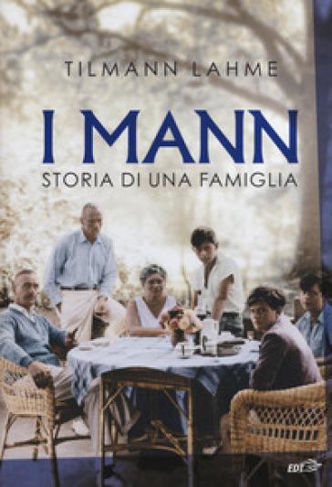 I Mann. Storia di una famiglia - Tilmann Lahme |