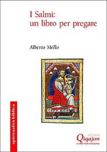 I Salmi: un libro per pregare - Alberto Mello |