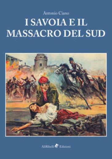 I Savoia e il massacro del Sud - Antonio Ciano | Kritjur.org