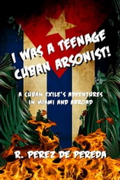 I Was a Teenage Cuban Arsonist