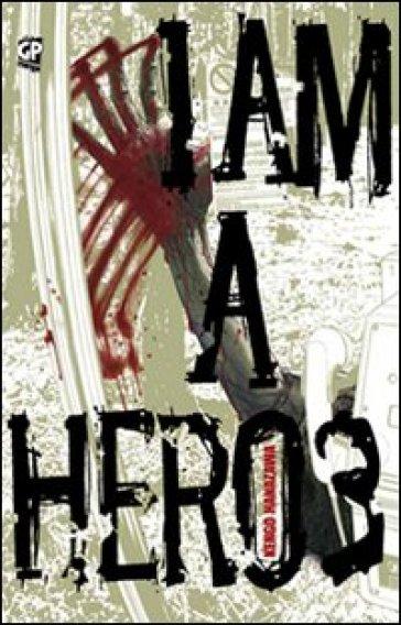 I am a hero. 3. - Kengo Hanazawa | Rochesterscifianimecon.com
