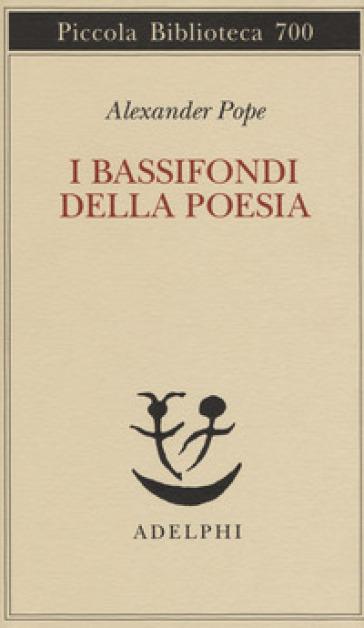 I bassifondi della poesia - Alexander Pope |