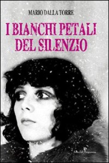 I bianchi petali del silenzio - Mario Dalla Torre pdf epub