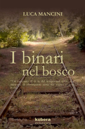 I binari nel bosco - Luca Mancini |