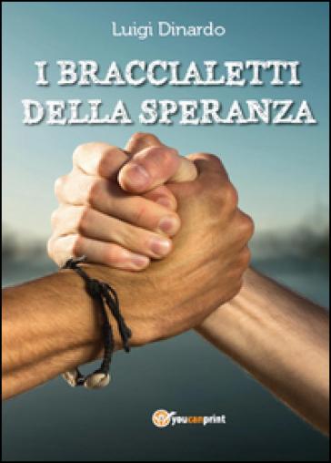 I braccialetti della speranza - Luigi Dinardo  
