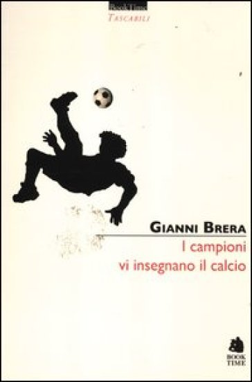 I campioni vi insegnano il calcio - Gianni Brera | Rochesterscifianimecon.com