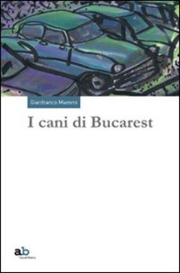 I cani di Bucarest - Gianfranco Mammi | Jonathanterrington.com
