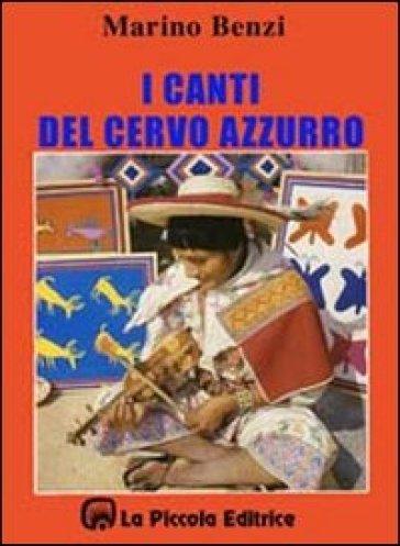 I canti del cervo azzurro - Marino Benzi |