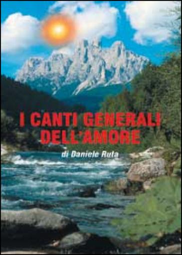 I canti generali dell'amore - Daniele Ruta |