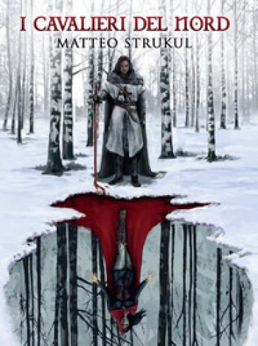 I cavalieri del Nord - Matteo Strukul  