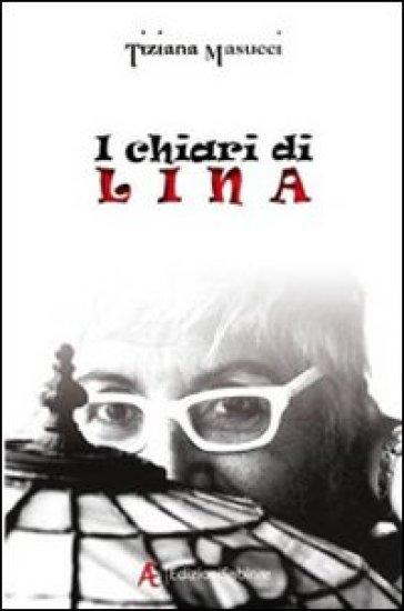 I chiari di Lina - Tiziana Masucci | Rochesterscifianimecon.com