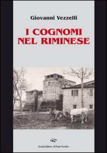 I cognomi nel riminese - Giovanni Vezzelli |