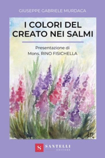 I colori del creato nei Salmi - Giuseppe Gabriele Murdaca  