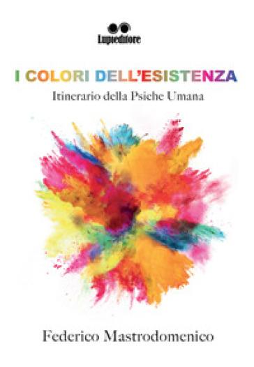 I colori dell'esistenza - Federico Mastrodomenico |