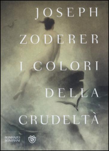 I colori della crudeltà - Joseph Zoderer |