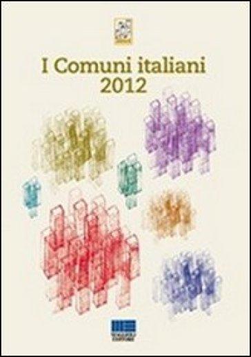 I comuni italiani 2012 - Associazione nazionale dei comuni italiani | Rochesterscifianimecon.com
