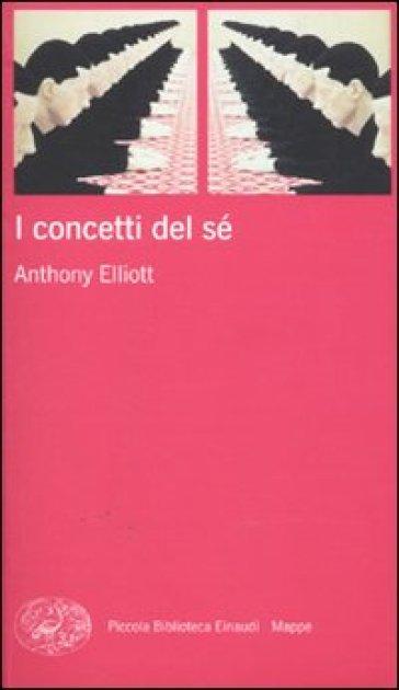 I concetti del sé - Anthony Elliott |