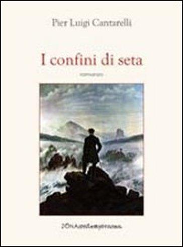 I confini di seta - Pier Luigi Cantarelli  