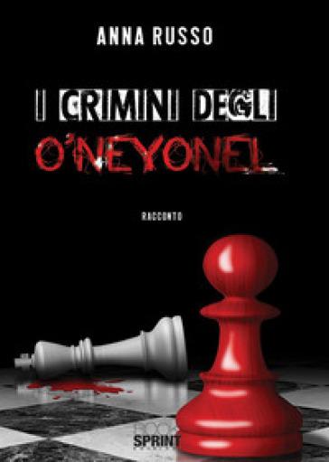I crimini degli O'Neyonel - Anna Russo  