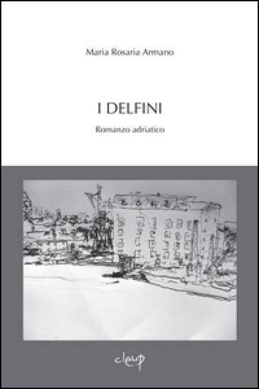 I delfini. Romanzo adriatico - M. Rosaria Armano | Kritjur.org