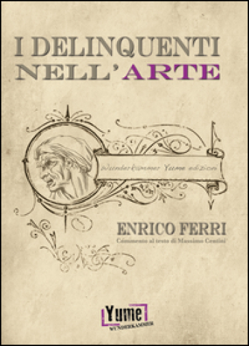 I delinquenti nell'arte - Enrico Ferri  