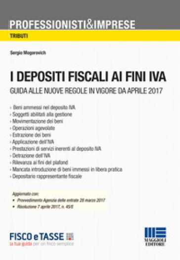 I depositi fiscali ai fini IVA - Sergio Mogorovich |