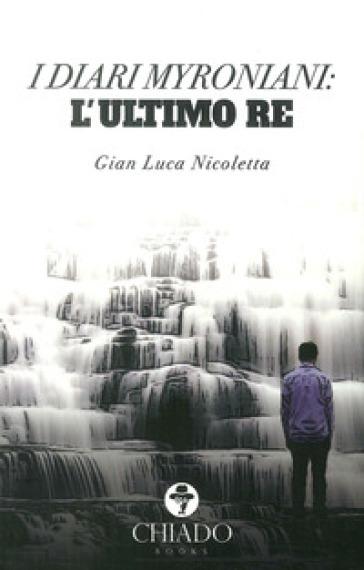 I diari Myroniani. L'ultimo Re - Gian Luca Nicoletta  