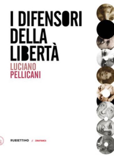 I difensori della libertà - Luciano Pellicani   Rochesterscifianimecon.com