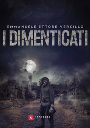 I dimenticati - Emmanuele Ettore Vercillo |