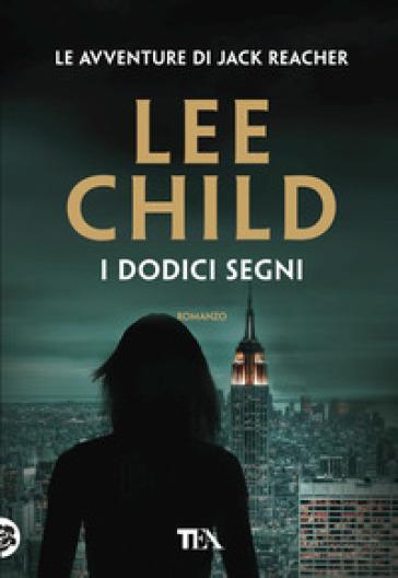I dodici segni - Lee Child | Rochesterscifianimecon.com