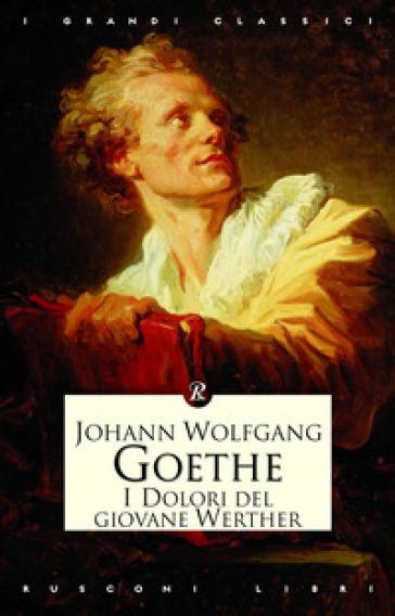 I dolori del giovane Werther - Johann Wolfgang Goethe |