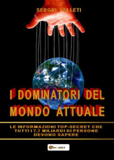 I dominatori del mondo attuale - Sergio Felleti  