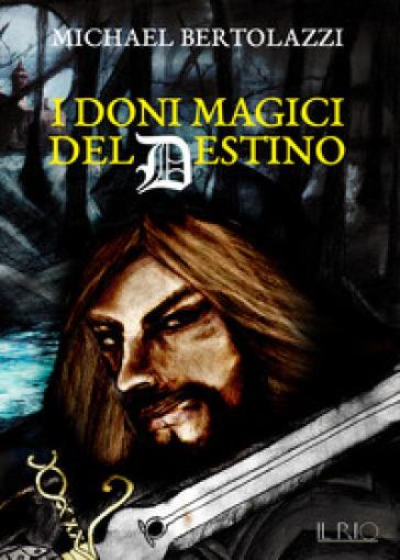 I doni magici del destino - Michael Bertolazzi  