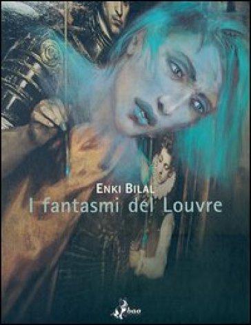I fantasmi del Louvre - Enki Bilal  
