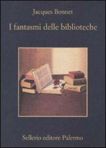 I fantasmi delle biblioteche - Jacques Bonnet |