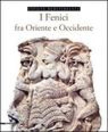 I fenici fra Oriente e Occidente - Enrico Acquaro  