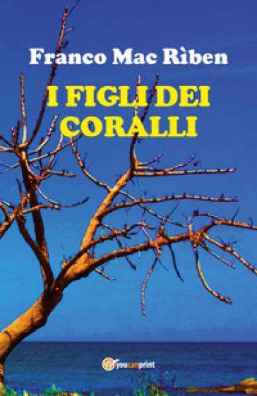 I figli dei coralli - Franco Mac Rìben |