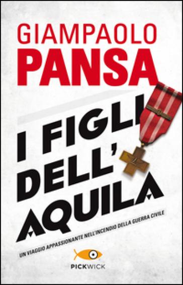 I figli dell'Aquila - Giampaolo Pansa | Rochesterscifianimecon.com