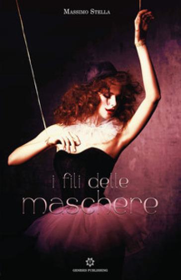 I fili delle maschere - Massimo Stella |