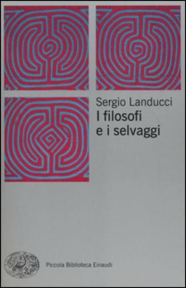 I filosofi e i selvaggi - Sergio Landucci |