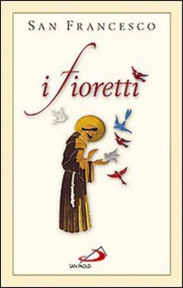 I fioretti - Francesco d'Assisi (san) |