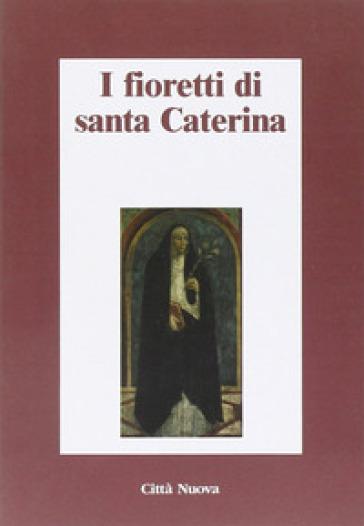 I fioretti di santa Caterina - A. Belloni |