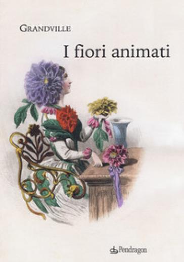 I fiori animati - Grandville | Thecosgala.com