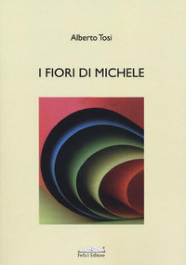 I fiori di Michele - Alberto Tosi |