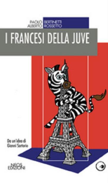 I francesi della juve - Paolo Bertinetti | Thecosgala.com