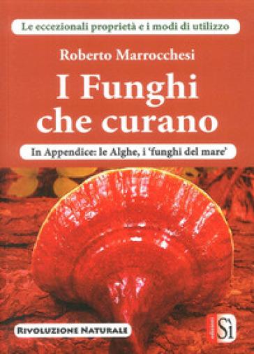 I funghi che curano - Roberto Marrocchesi  