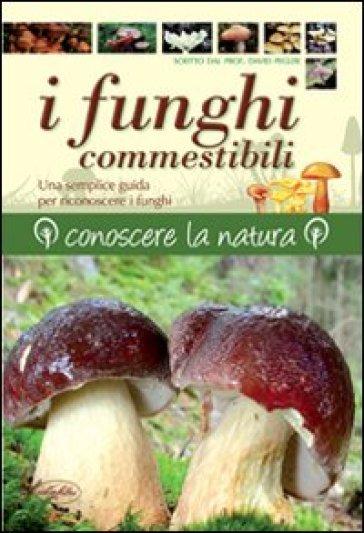 I funghi commestibili - David N. Pegler |