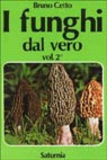 I funghi dal vero. 2. - Bruno Cetto  
