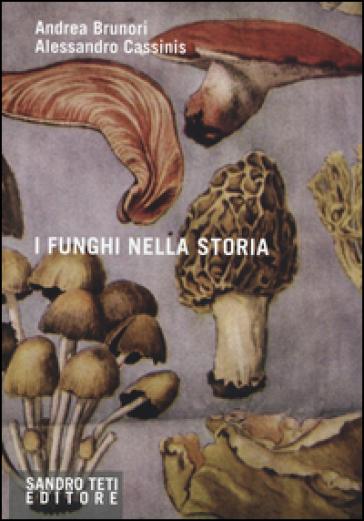 I funghi nella storia - Andrea Brunori |